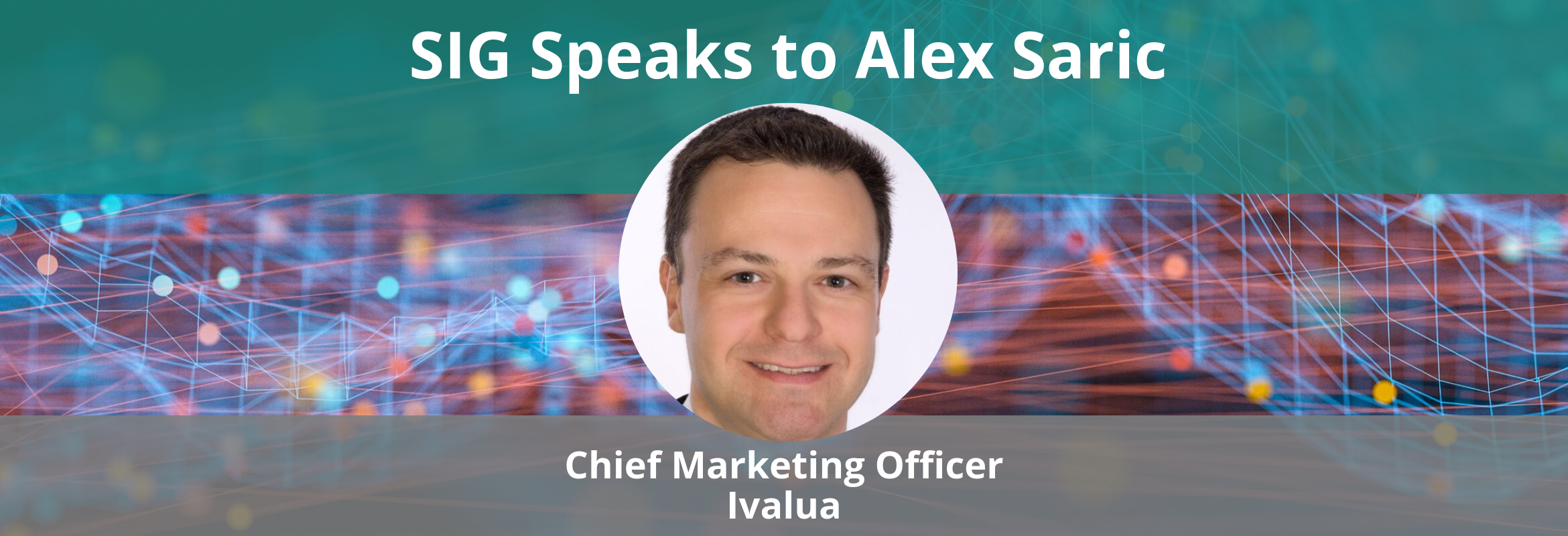 Alex Saric is the Chief Marketing Officer at Ivalua.