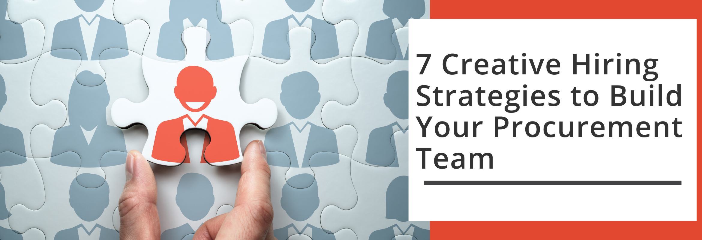 7 Creative Hiring Strategies for Building Your Procurement Team