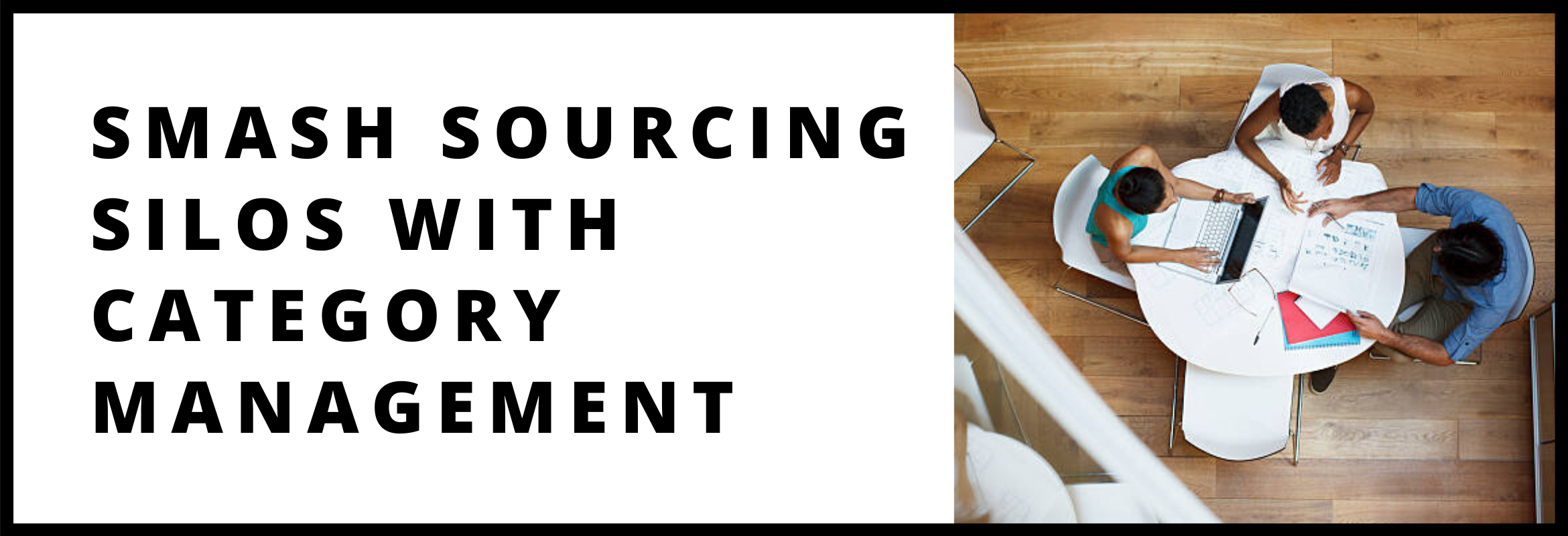 Smash Sourcing Silos with Category Management