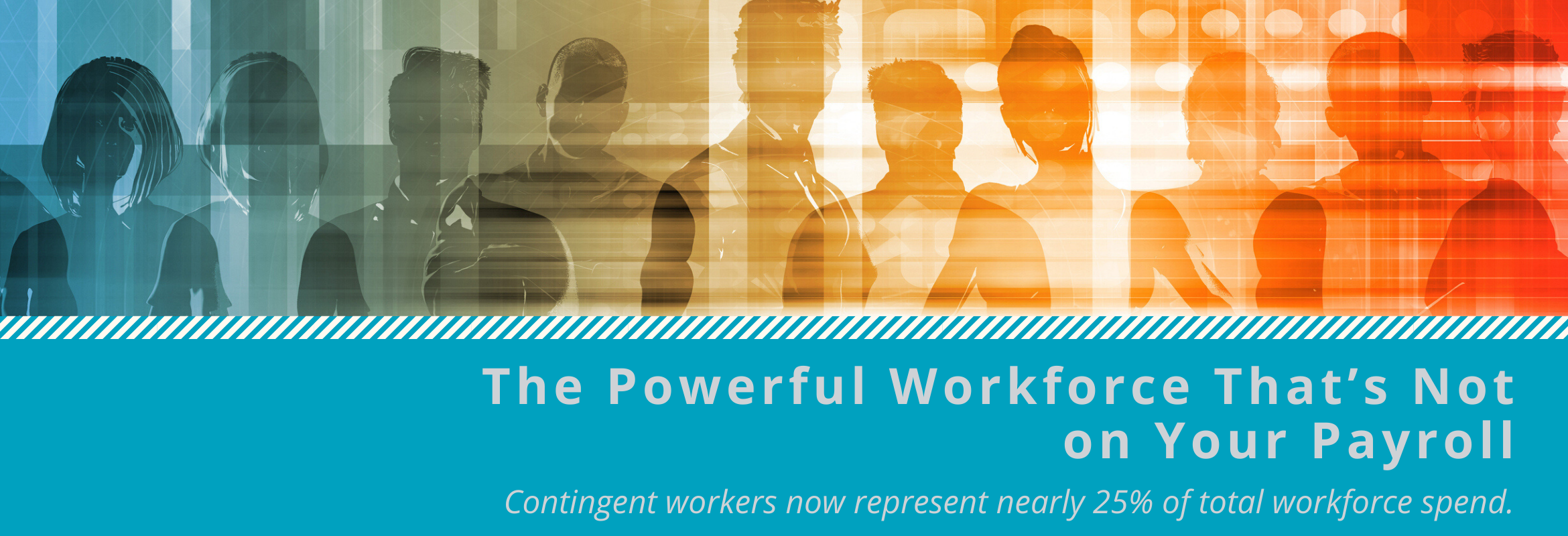 Contingent workers now represent nearly 25 percent of total workforce spend.