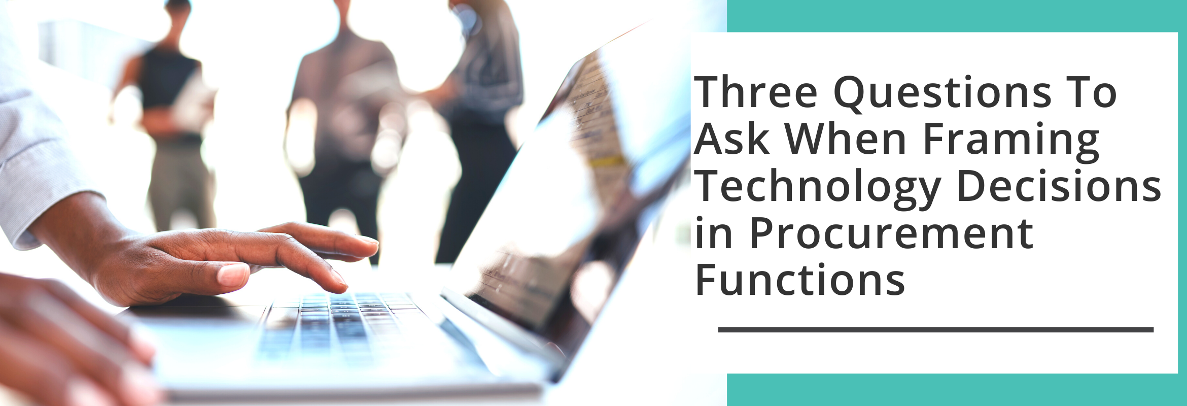 By asking three key questions, innovation, procurement and their organizations will be best-suited to choose the tools that best fit their business needs.